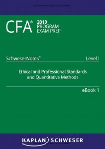CFA 2019 Schweser - Level 1 SchweserNotes Book 1: ETHICAL AND PROFESSIONAL STANDARDS AND QUANTITATIVE METHODS