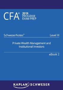 CFA 2019 Schweser - Level 3 SchweserNotes Book 2: PRIVATE WEALTH MANAGEMENT AND INSTITUTIONAL INVESTORS