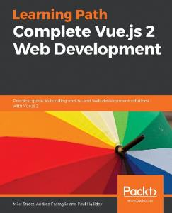 Complete Vue.js 2 Web Development: Practical guide to building end-to-end web development solutions with Vue.js 2