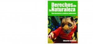 Derechos de la Naturaleza. Etica biocéntrica y políticas ambientales.