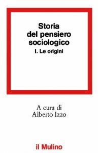 Storia del pensiero sociologico. Le origini